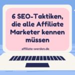 6 SEO-Taktiken, die alle Affiliate Marketer und Online Marketer kennen müssen