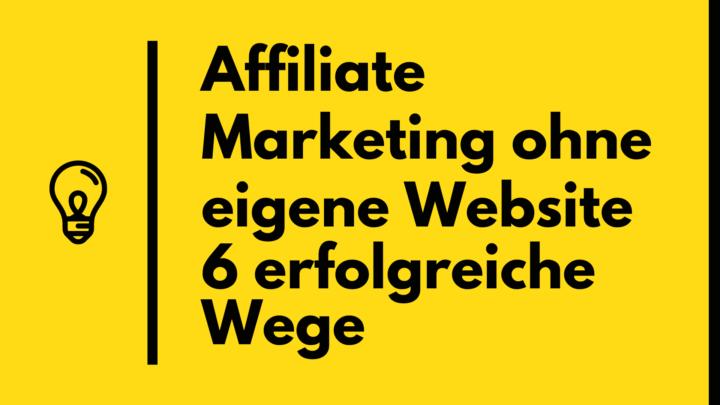 Affiliate Marketing ohne eigene Website 6 erfolgreiche Wege