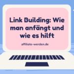 Link Building: Wie man anfängt und wie es hilft